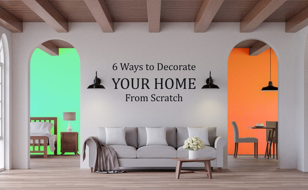 A Step-by-Step Guide to Decorate A House From Scratch