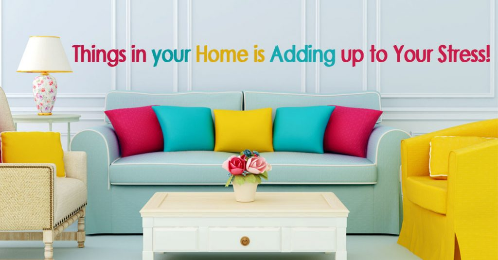Things In Your Home Are Stressing You Out!