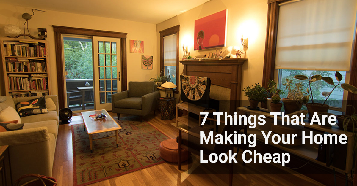 Things That Are Making Your Home Look Cheap
