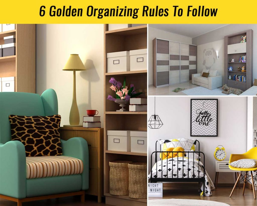 6 Golden Rules Of Organizing