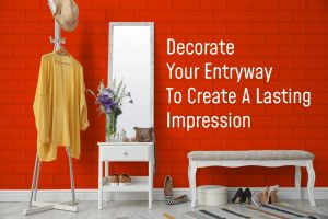 Decorate Your Entryway To Create A Lasting Impression