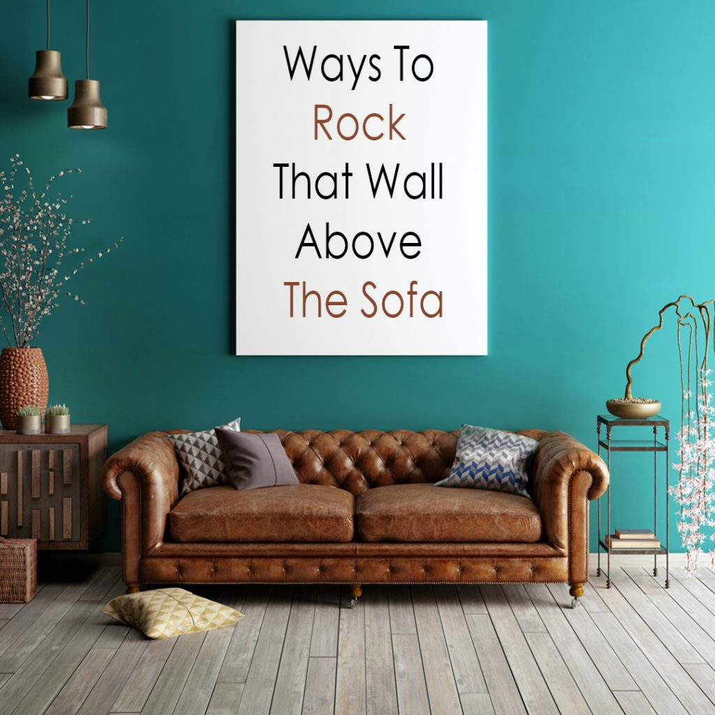 Ways To Decorate That Wall Above The Sofa
