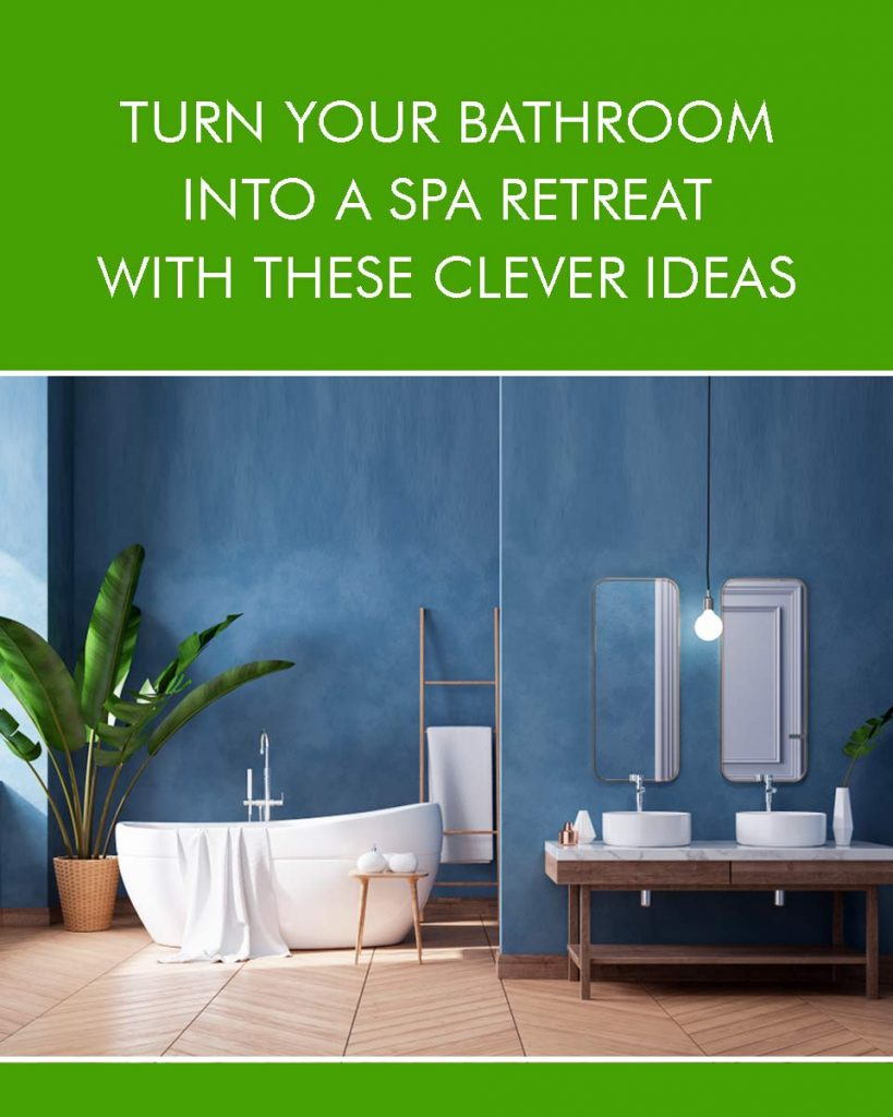 Turn Your Bathroom Into A Spa With These Clever Ideas