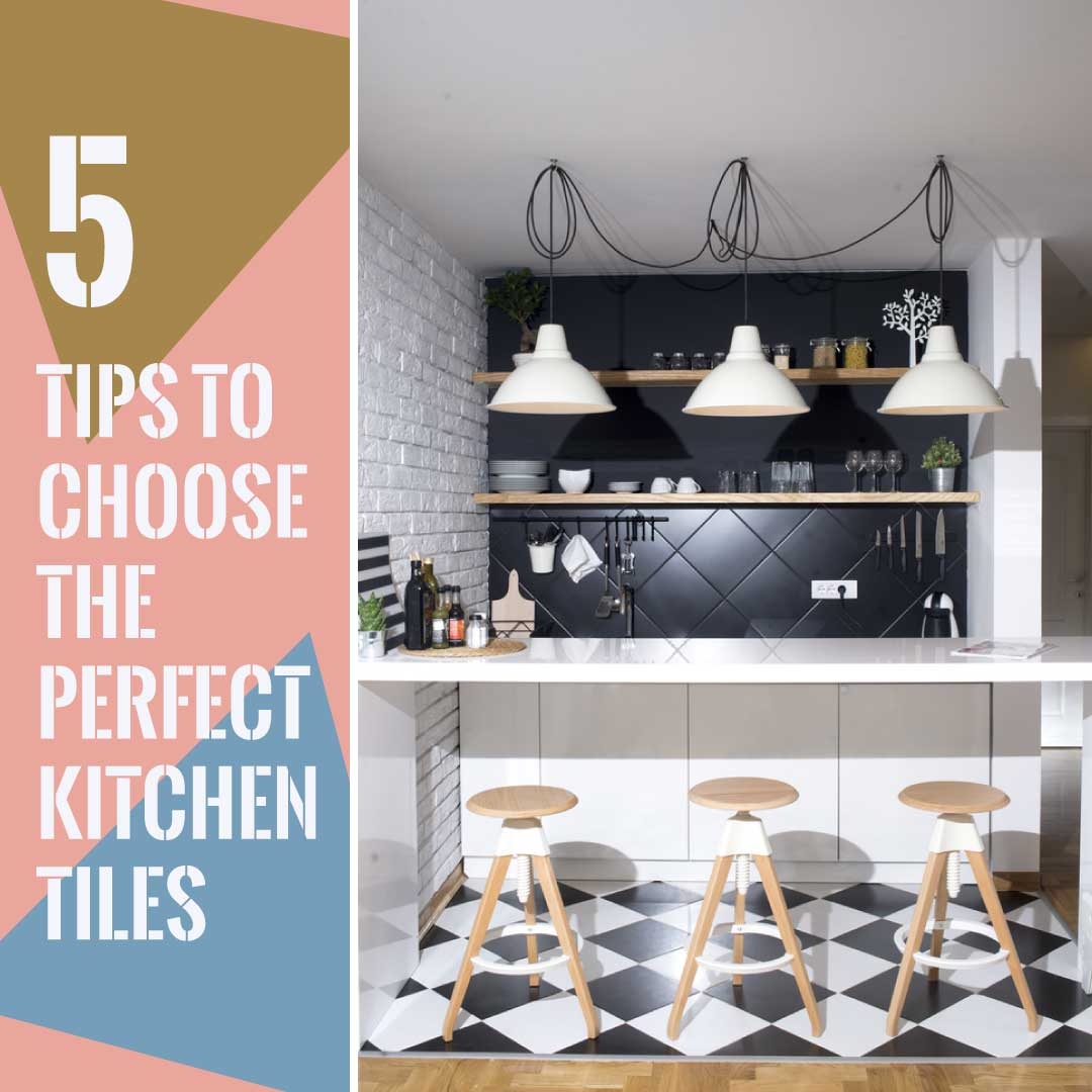Designer Tips And Tricks For Choosing Tile: 5 Tips To Choose The Perfect Kitchen Tiles